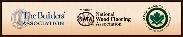 Member of Builder's Association, National Wood Flooring Association, MFMA Sports Floor Contractor